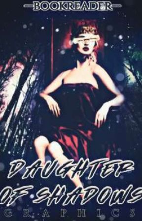 Daughter Of Shadows  Graphics by --bookreader--