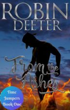 From the Ashes: Time Jumpers Series Book One by Deeterwrites