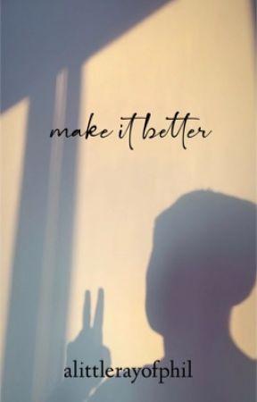 make it better by alittlerayofphil