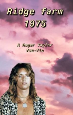 Ridge farm 1975~ a Roger Taylor fan fic, roger Taylor  x OC! by sxpersxnic_