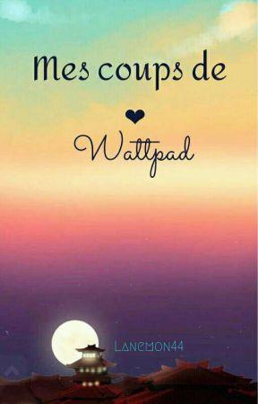 Mes Coups de ❤ Wattpad by lanemon44