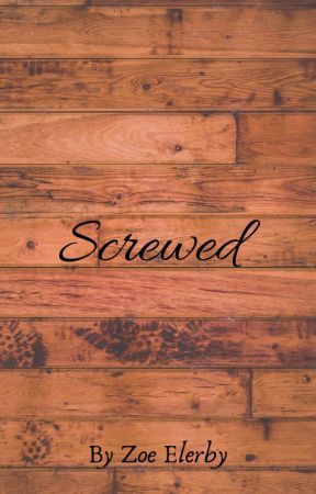 Screwed by ScripturePerfect99