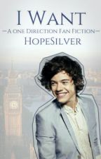 I Want (One Direction Fan Fiction) by HopeSilver