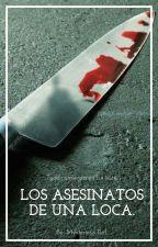 Los asesinatos de una loca. by Mysteriousgirl0601