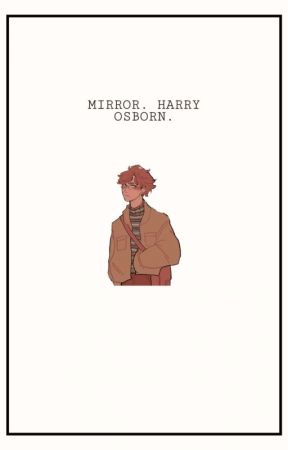 MIRROR. harry osborn one shot ✓ by jadeitowykruk