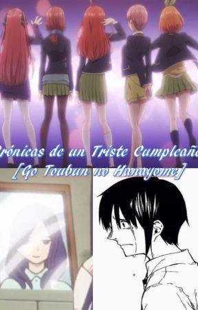Crónicas de un Triste Cumpleaños [Go Toubun no Hanayome] (Pausado) by Darkroom187