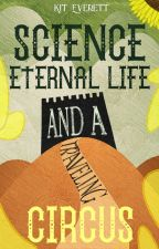 Science, Eternal Life, and a Traveling Circus |1| by AloofFloof