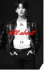Its All about us ( jungkook ff ) by M_bts-ff