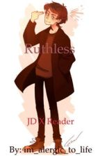 Ruthless (JD X Reader) by im_allergic_to_life