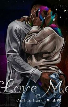 Love Me (Addicted Series Book #1) Remastering, Slow Updates  by OneDream1LifeOneLove