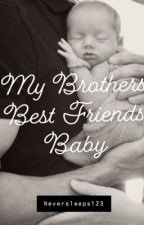 My Brothers Best Friends Baby (completed) by neversleeps123