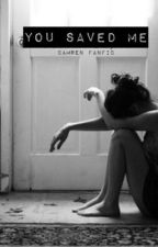You Saved Me ➵ Camren  by camrenrulesall