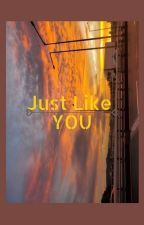 Just Like YOU by scholade1314