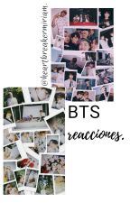 BTS reacciones. by heartbreakermiriam2