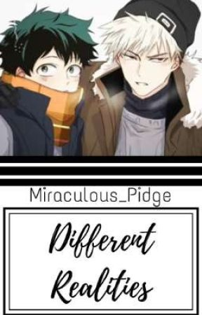 Different Realities ✖ {BkdkOneShots} by Miraculous_Pidge