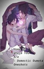 Home Is Where You Are-Domestic Oumota Oneshots by -supremeinvader