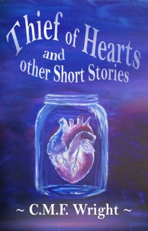 Thief of Hearts and other short stories by CMF_Wright