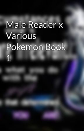 Male Reader x Various Pokemon Book 1 by PuzzleMaster1998