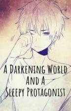 A Darkening World And A Sleepy Protagonist by PokeyPockyNeko