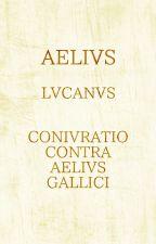 Aelius - Lucanus - Coniuratio Contra Aelius Gallici by MarienFelder