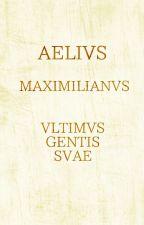 Aelius - Maximilianus - Ultimus Gentis Suae by MarienFelder