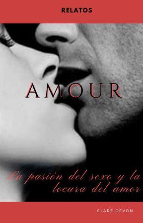 Amour -Relatos Eróticos y Románticos by uniromancy