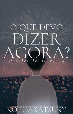 O Que Devo Dizer Agora? by Koto_Akatsuky