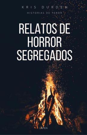 Relatos de horror segregados by KrisDurden