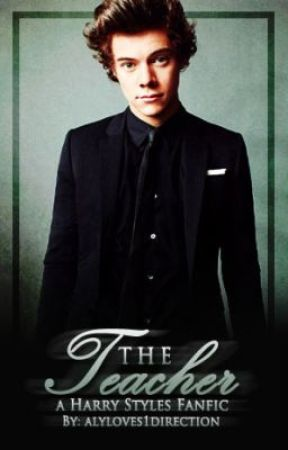 The Teacher (A Harry Styles Fanfic) by alyloves1direction