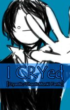 I CRYed [Cryaotic/ChaoticMonki x Reader Fanfic] *ONE SHOT* by letmebeyourchaos