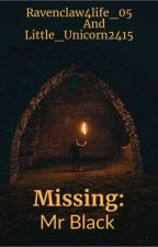 Missing:Mr Black by Ravenclaw4life_05