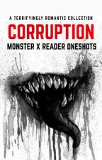 Corruption - Monster x Reader Oneshots by strikemyheartout