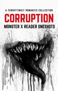 Corruption - Monster x Reader Oneshots cover