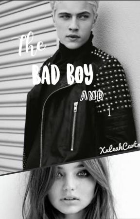 The Bad Boy and I by XxLeahCartxX
