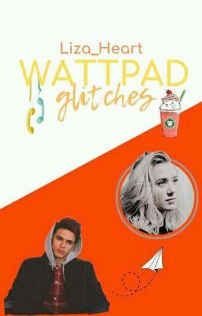 Wattpad Glitches  ✔ by Liza_Heart