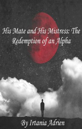 His Mate And His Mistress: The Redemption Of An Alpha  by taty_ABM