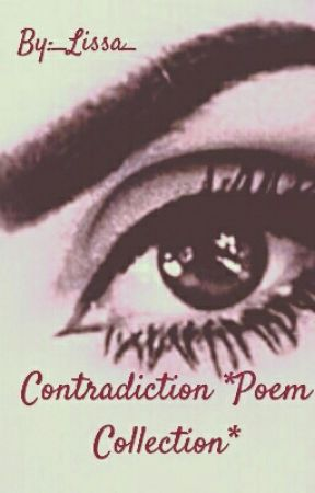 Contradiction *Poem Collection* by _Lissa_