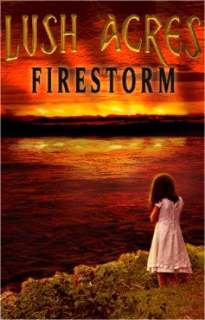 LUSH ACRES: FIRESTORM by wcooper5