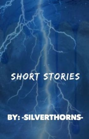 Short Stories by -SilverThorns-