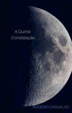 A Quinta Constelação by RogerioSCarvalho