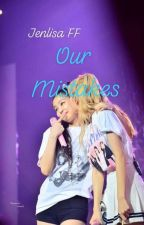 Our Mistakes | JENLISA by TYaciel