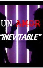 """UN AMOR INEVITABLE"" by MariaFloresNava"