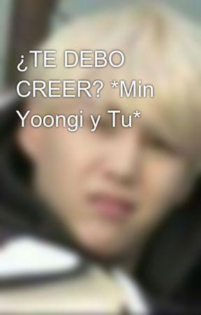 ¿TE DEBO CREER? *Min Yoongi y Tu* by pandiloversvelez