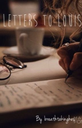 Letters to Louis | l.t by breathtakinghes
