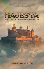 Majesta Part One of The Dreama Chronicles by NatalieKombe