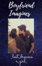 Boyfriend/Crush imagines by _lost_dreamer_girl_