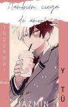 ¿También, ciega de amor? ~ Todoroki Shōuto y tu ~ cover