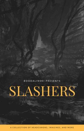 "Slashers: ""__"" Would Include... by BOOdalinski"