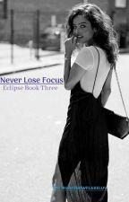 Never Lose Focus // Eclipse by irishsnowflakeluv