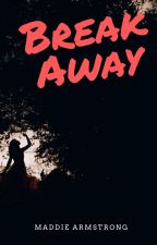 Break Away by MaddieArmstrong1